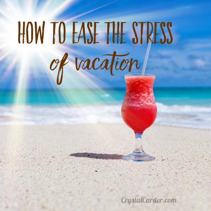 how to ease the stress of vacation crystal carder