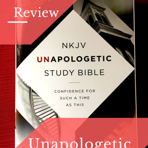 NKJV Unapologetic Study Bible Review