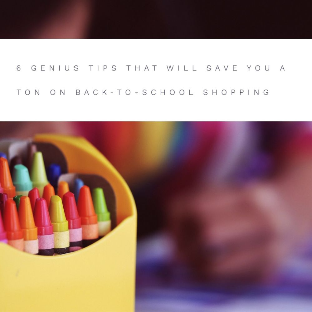 6 Genius Tips That Will Save You A Ton On Back-to-School Shopping