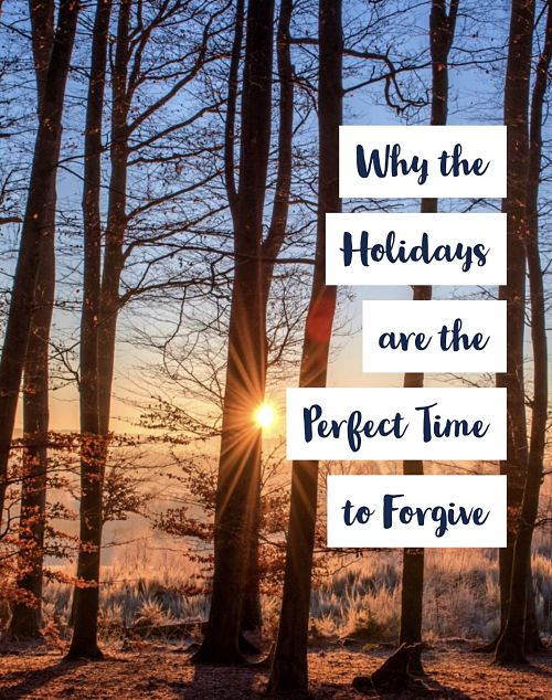 Why this Holiday Season is the Perfect Time to Forgive!