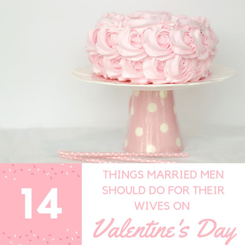 14 Things Every Married Man Should Do for Their Wives on Valentine's Day