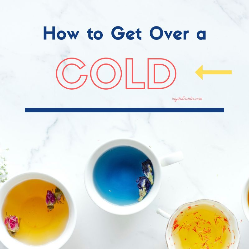 Best Way to Get Over a Cold – Sharing My Best Cold Fighting Advice